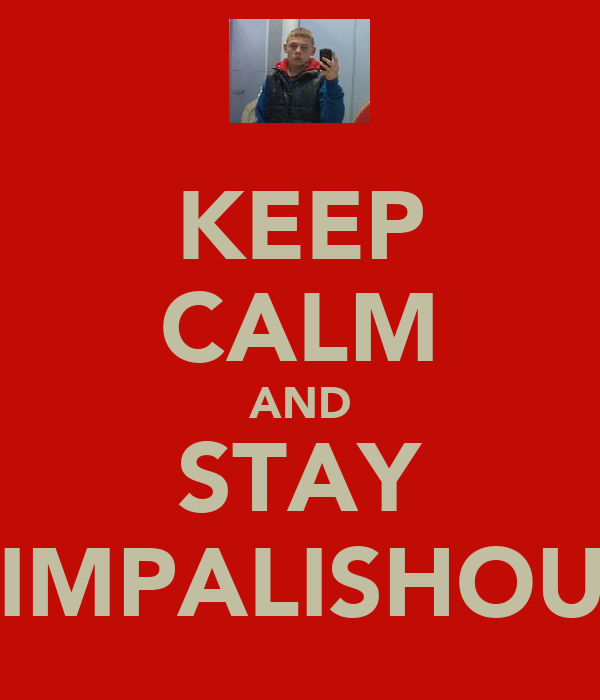 KEEP CALM AND STAY PIMPALISHOUS