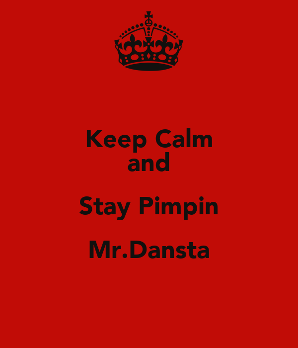 Keep Calm and Stay Pimpin Mr.Dansta
