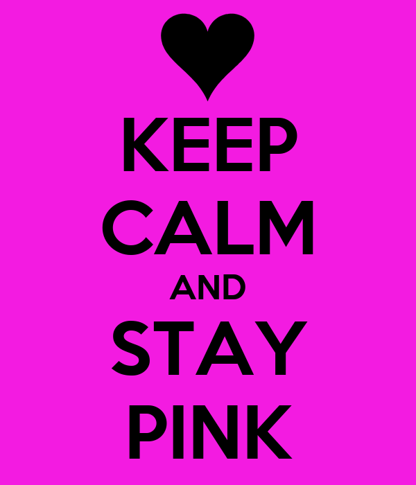 KEEP CALM AND STAY PINK