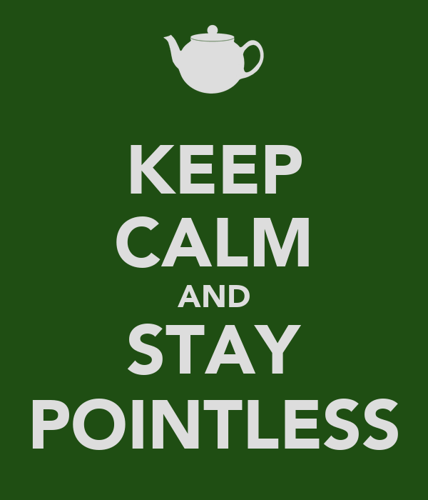KEEP CALM AND STAY POINTLESS