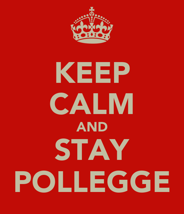 KEEP CALM AND STAY POLLEGGE