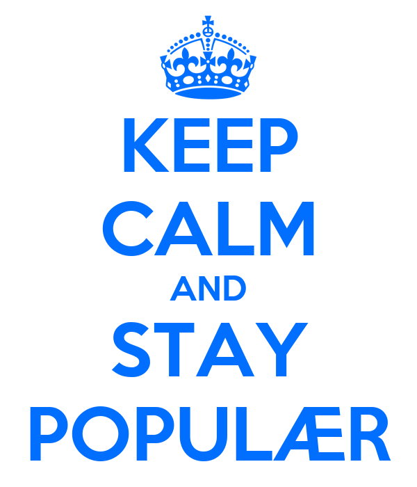 KEEP CALM AND STAY POPULÆR