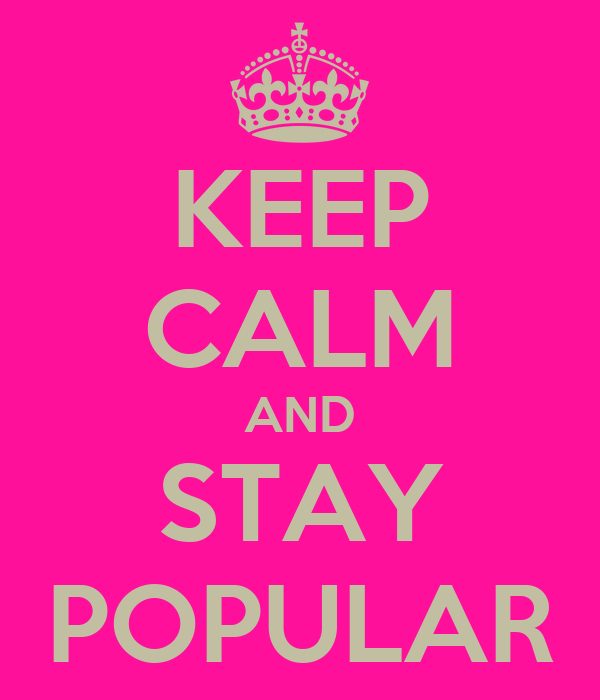 KEEP CALM AND STAY POPULAR