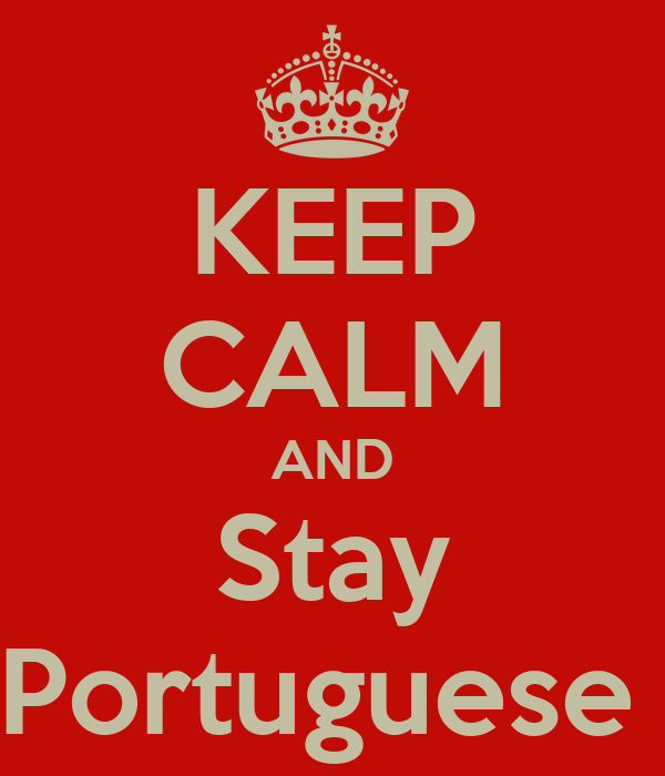 KEEP CALM AND Stay Portuguese