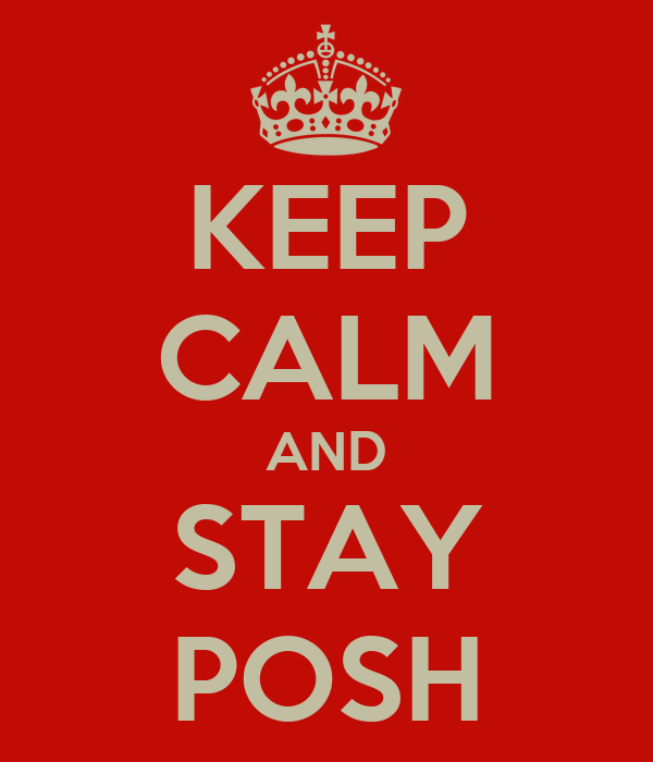 KEEP CALM AND STAY POSH