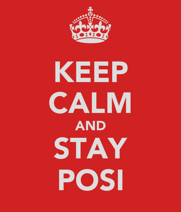 KEEP CALM AND STAY POSI
