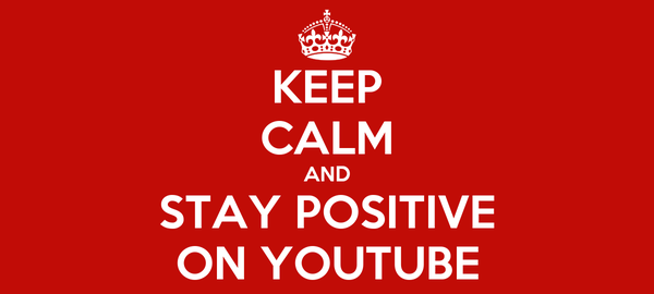 KEEP CALM AND STAY POSITIVE ON YOUTUBE
