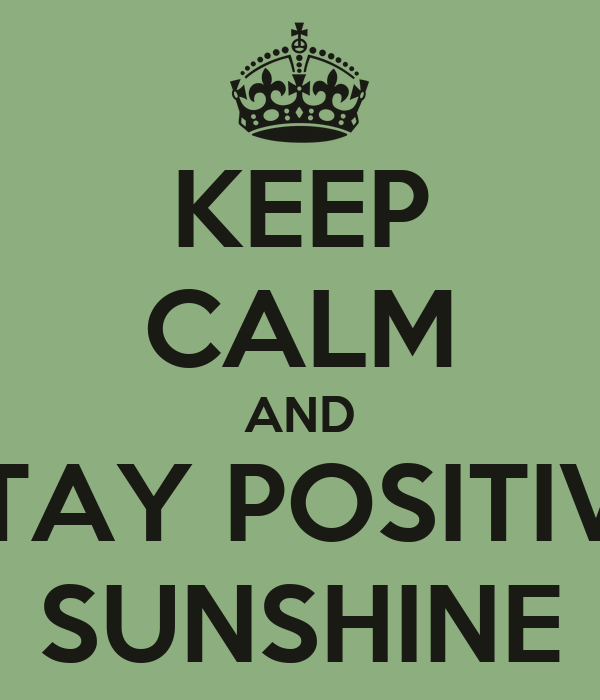 KEEP CALM AND STAY POSITIVE SUNSHINE