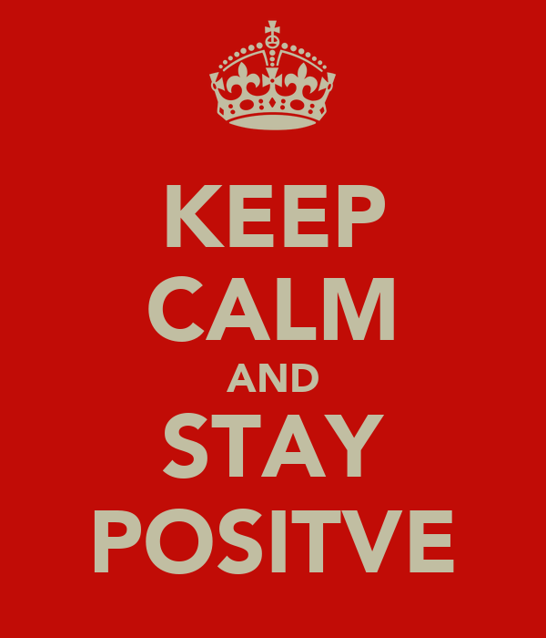 KEEP CALM AND STAY POSITVE