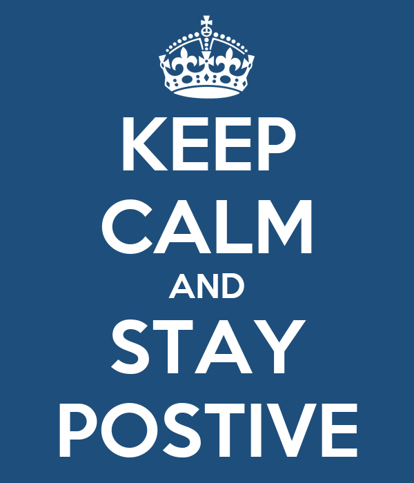 KEEP CALM AND STAY POSTIVE
