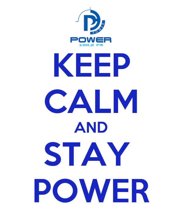 KEEP CALM AND STAY  POWER