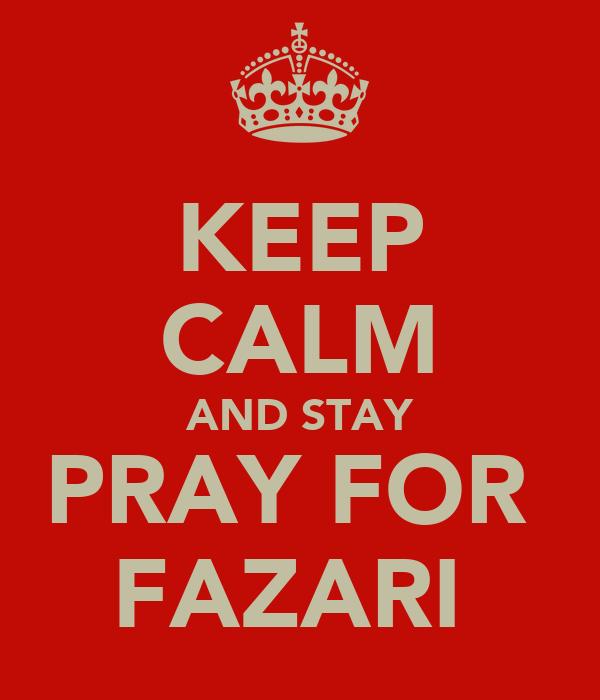 KEEP CALM AND STAY PRAY FOR  FAZARI