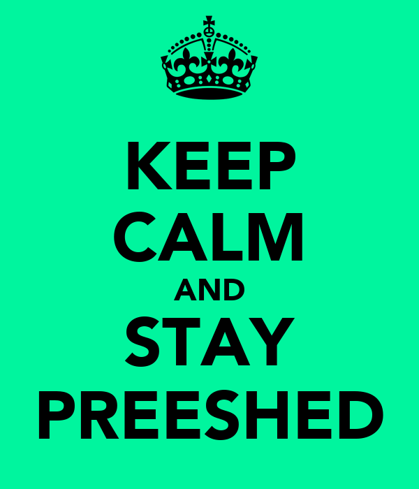 KEEP CALM AND STAY PREESHED