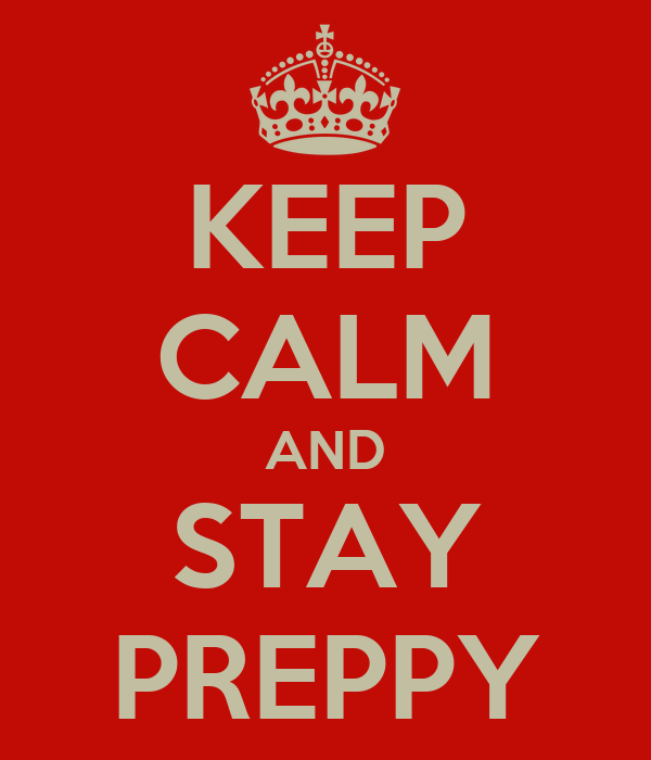KEEP CALM AND STAY PREPPY