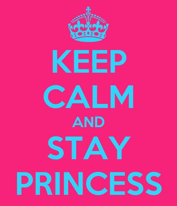 KEEP CALM AND STAY PRINCESS