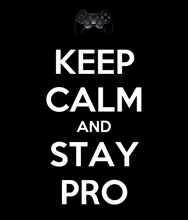 KEEP CALM AND STAY PRO