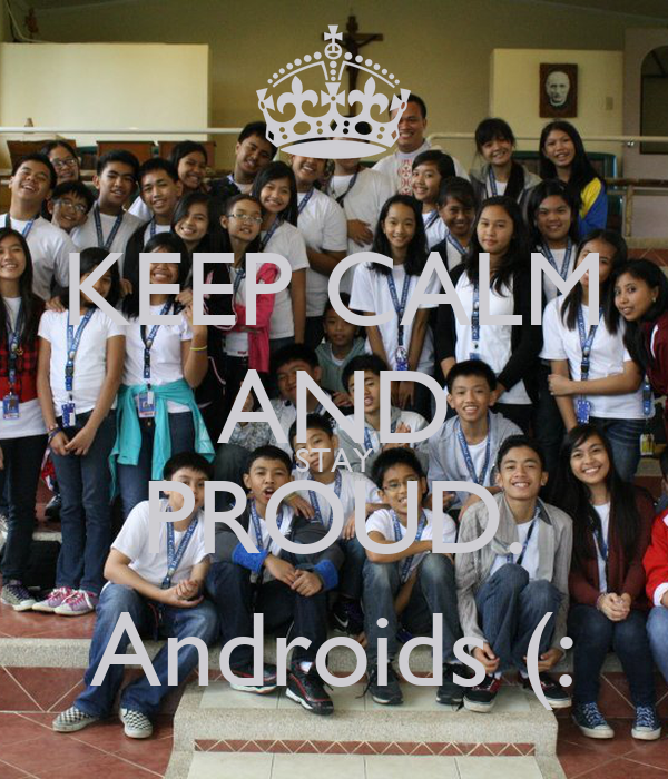KEEP CALM AND STAY PROUD. Androids (: