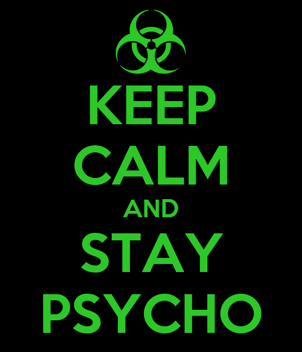 KEEP CALM AND STAY PSYCHO