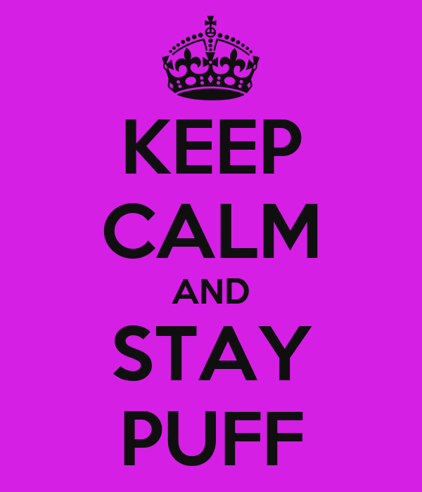 KEEP CALM AND STAY PUFF