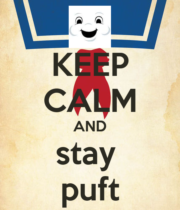 KEEP CALM AND stay  puft
