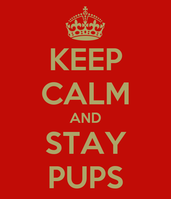 KEEP CALM AND STAY PUPS