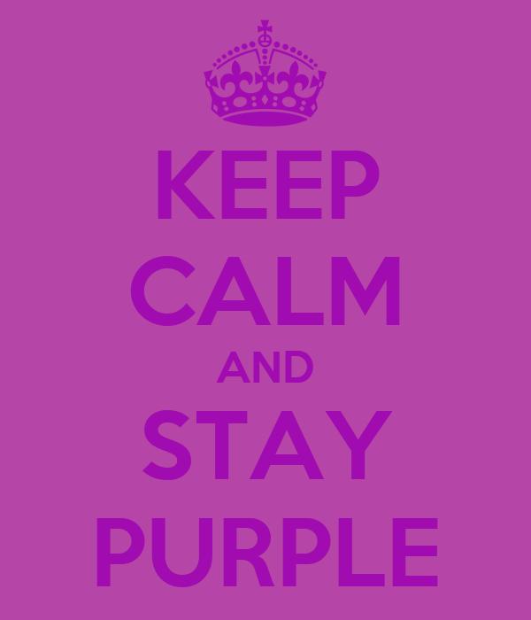 KEEP CALM AND STAY PURPLE