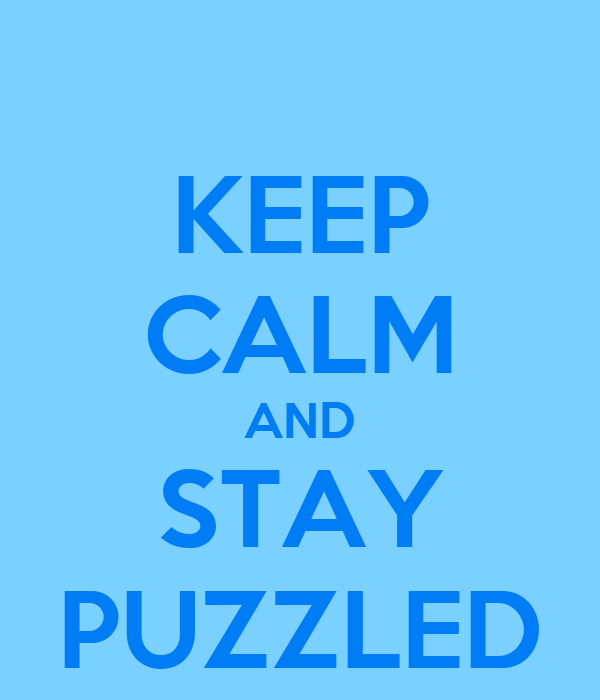 KEEP CALM AND STAY PUZZLED
