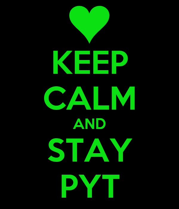 KEEP CALM AND STAY PYT