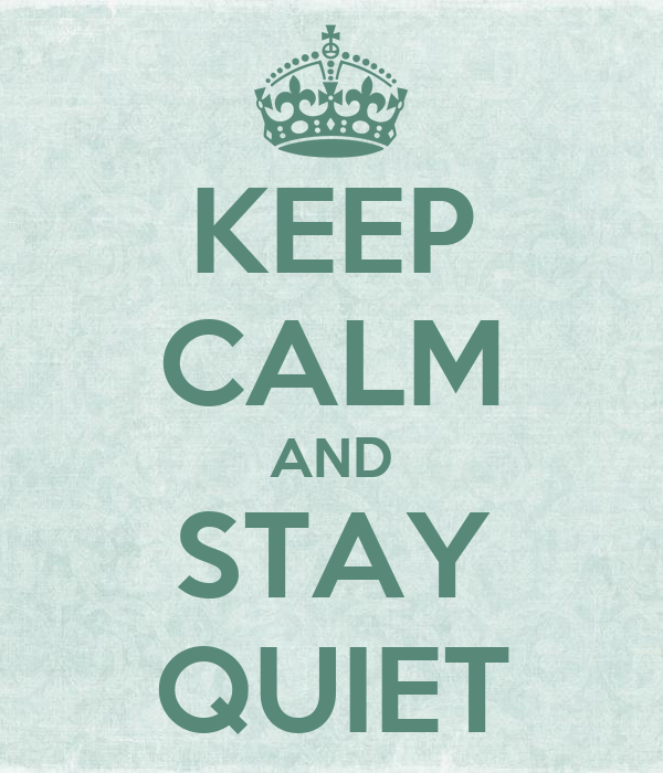 KEEP CALM AND STAY QUIET