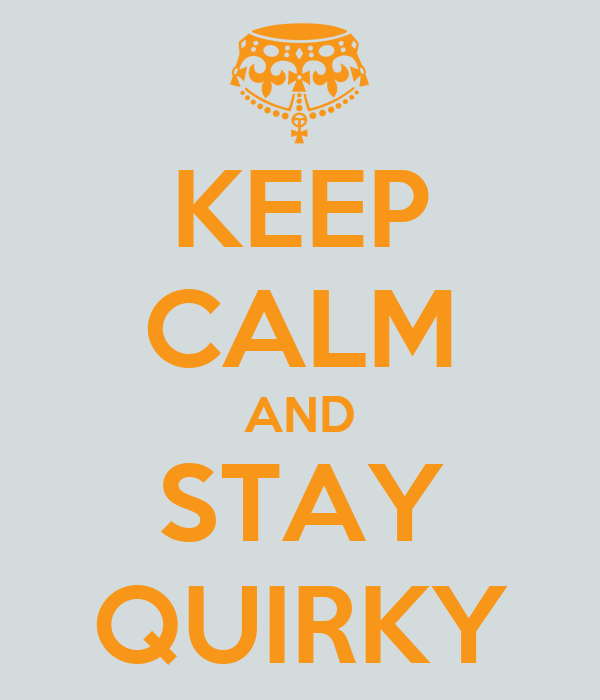 KEEP CALM AND STAY QUIRKY