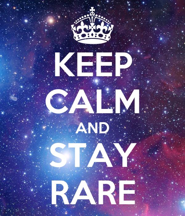 KEEP CALM AND STAY RARE