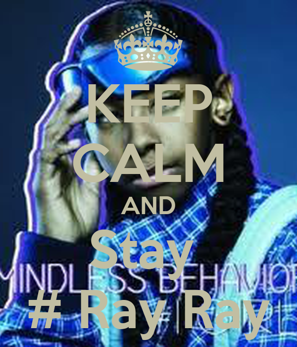KEEP CALM AND Stay  # Ray Ray