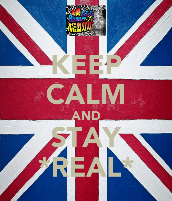 KEEP CALM AND STAY *REAL*