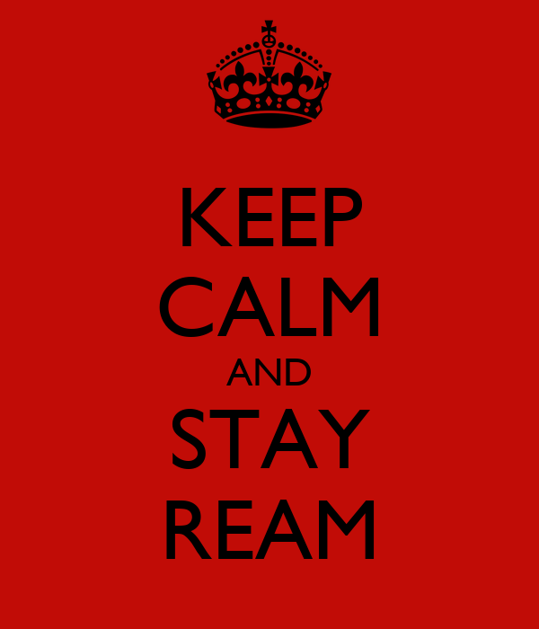 KEEP CALM AND STAY REAM