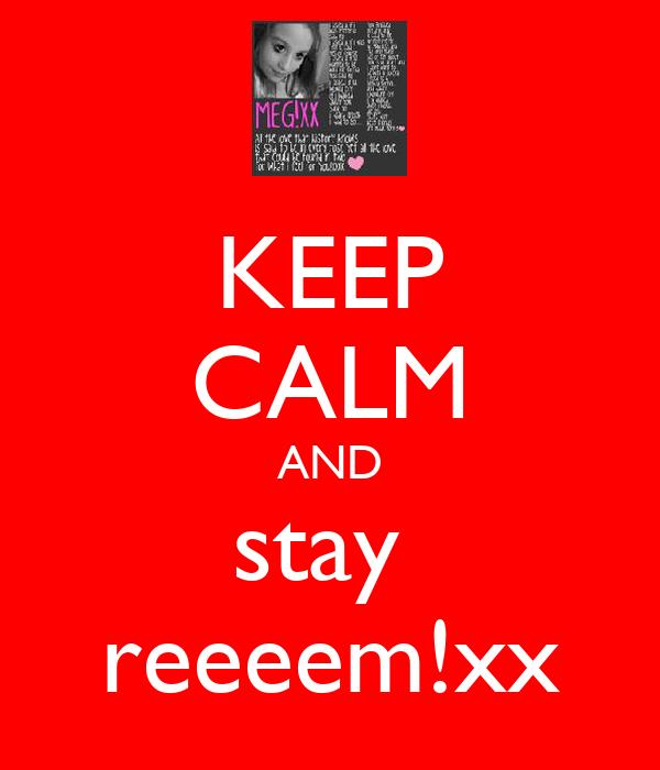 KEEP CALM AND stay  reeeem!xx