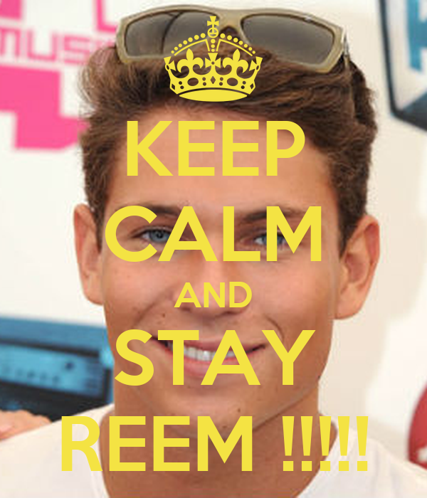 KEEP CALM AND STAY REEM !!!!!