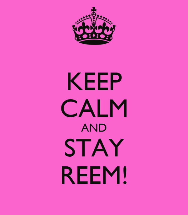 KEEP CALM AND STAY REEM!