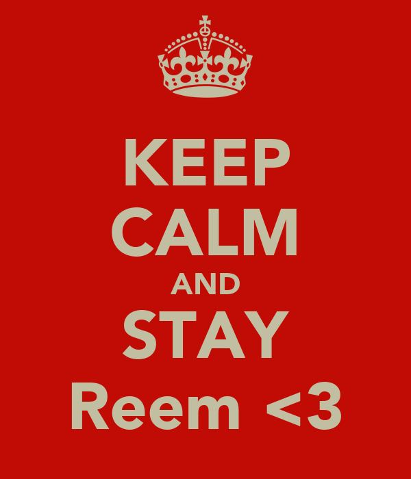 KEEP CALM AND STAY Reem <3
