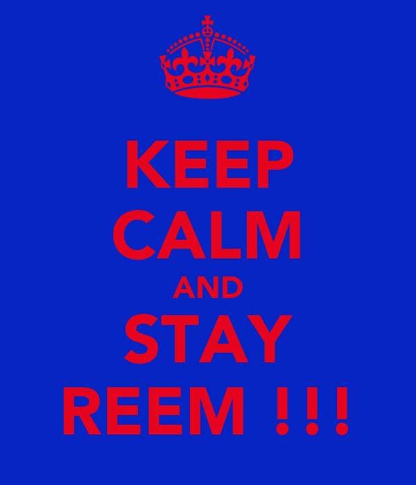KEEP CALM AND STAY REEM !!!