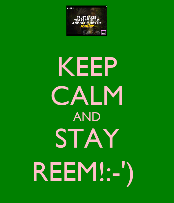 KEEP CALM AND STAY REEM!:-')
