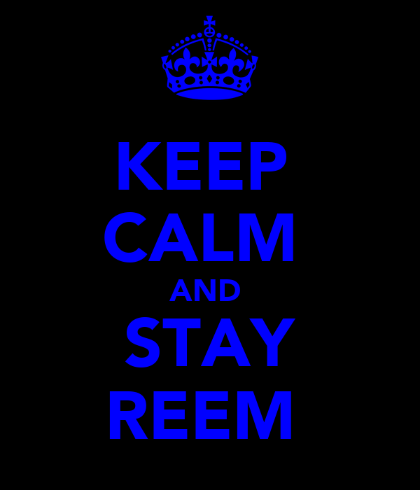 KEEP  CALM  AND  STAY REEM