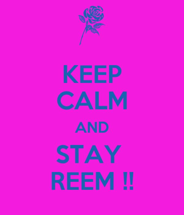 KEEP CALM AND STAY  REEM !!