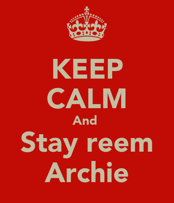 KEEP CALM And  Stay reem Archie