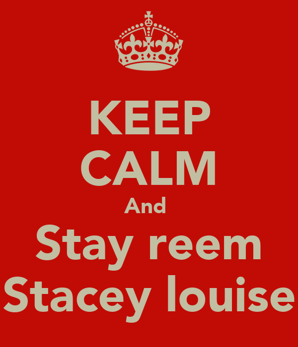 KEEP CALM And  Stay reem Stacey louise