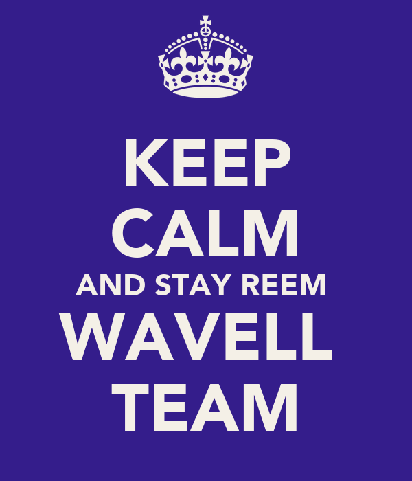 KEEP CALM AND STAY REEM  WAVELL  TEAM