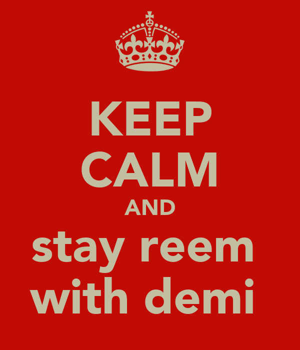 KEEP CALM AND stay reem  with demi