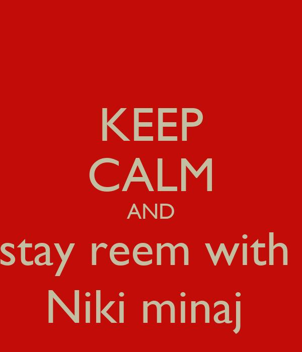 KEEP CALM AND stay reem with  Niki minaj
