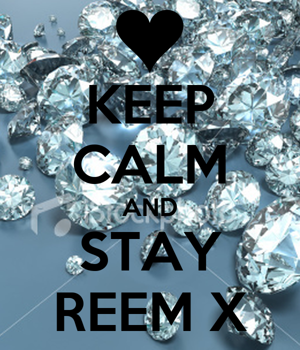 KEEP CALM AND STAY REEM X