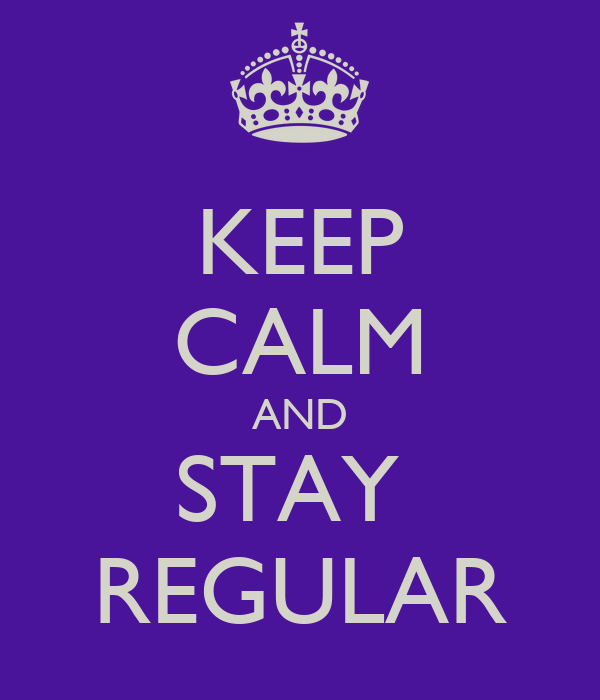 KEEP CALM AND STAY  REGULAR