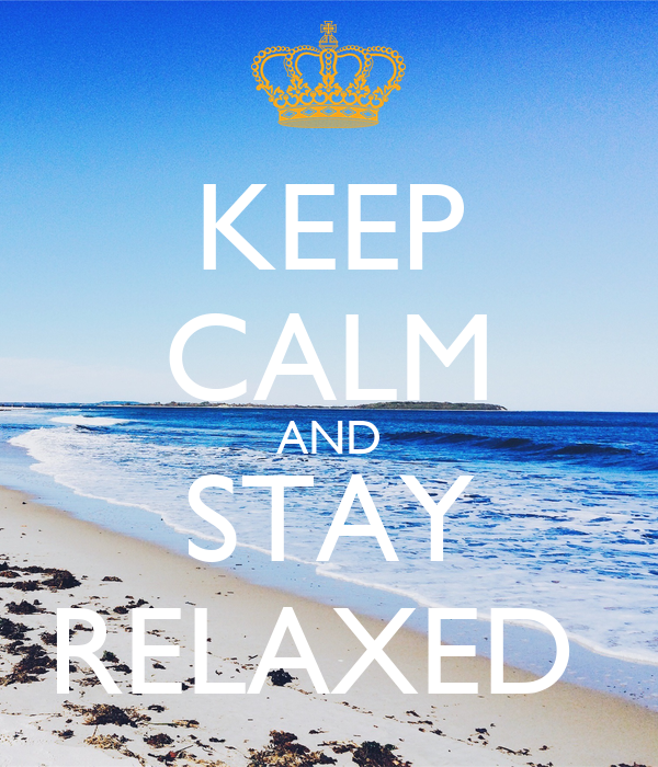 KEEP CALM AND STAY RELAXED